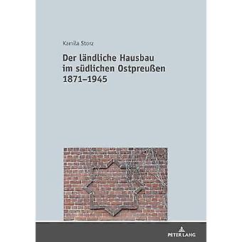 Der Laendliche Hausbau Im Suedlichen Ostpreussen 1871-1945 by Kamila
