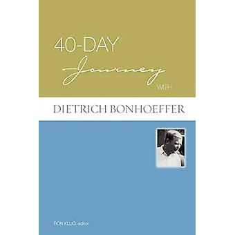 40-day Journey with Dietrich Bonhoeffer by Ronald Klug - 978080665368
