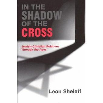 In the Shadow of the Cross - Jewish-Christian Relations through the Ag