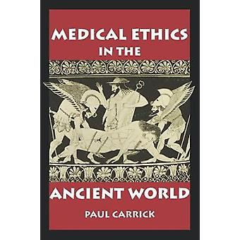 Medical Ethics in the Ancient World by Paul J. Carrick - 978087840849