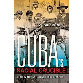 Cuba's Racial Crucible - The Sexual Economy of Social Identities - 175
