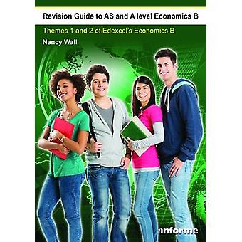 Revision Guide to AS and A Level Economics B  Themes 1 amp 2 of Edexcels Economics B by Nancy Wall