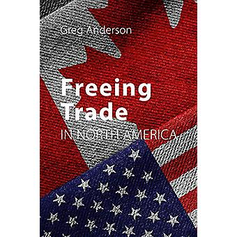 Freeing Trade in North America by Greg Anderson - 9781788210614 Book