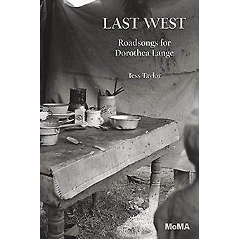 Last West - Roadsongs for Dorothea Lange by Tess Taylor - 978163345109