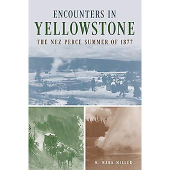 Encounters in Yellowstone - The Nez Perce Summer of 1877 by M. Mark Mi