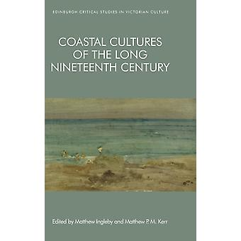Coastal Cultures of the Long Nineteenth Century by Ingleby & Matthew