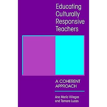 Educating Culturally Responsive Teachers - A Coherent Approach by Ana