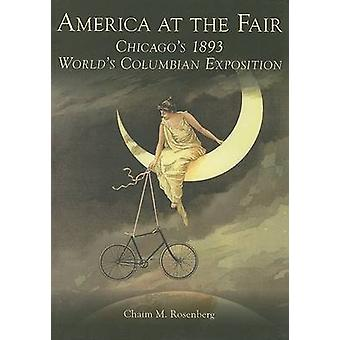America at the Fair - Chicago's 1893 World's Columbian Exposition by C