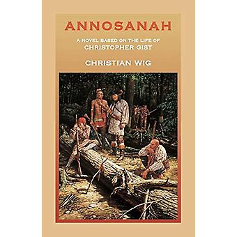 Annosanah - A Novel Based on the Life of Christopher Gist by Christian