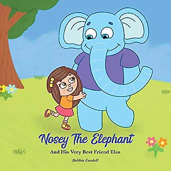 Nosey the Elephant and His Very Best Friend Elsa by Debbie Cardell -