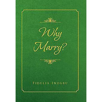 Why Marry? by Fidelia Iwegbu - 9781462855469 Book