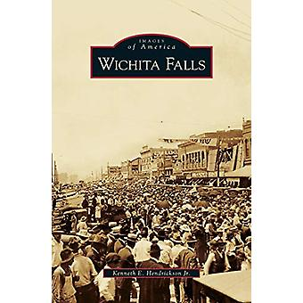 Wichita Falls by Kenneth E III Hendrickson - 9781531647117 Book
