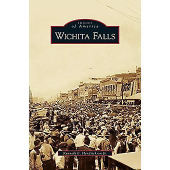 Wichita Falls by Kenneth E III Hendrickson - 9781531647117 Book