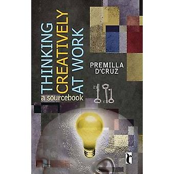 Thinking Creatively at Work - A Sourcebook by Premilla D'Cruz - 978817