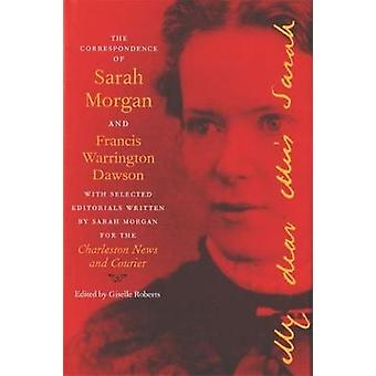 The Correspondence of Sarah Morgan and Francis Warrington Dawson by Edited by Giselle Roberts