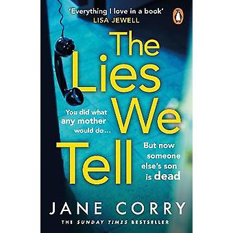 The Lies We Tell A twisty thoughtprovoking drama with a nailbiting dilemma at it's heart from the Sunday Times bestselling author of I MADE A MISTAKE