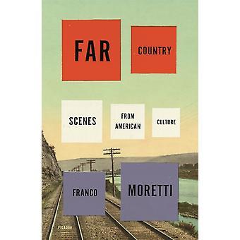 Far Country  Scenes from American Culture by Franco Moretti