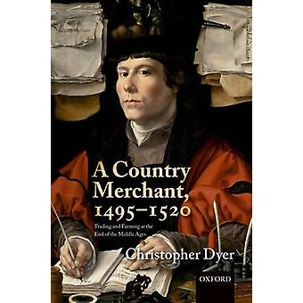 A Country Merchant 14951520 Trading and Farming at the End of the Middle Ages by Dyer & Christopher