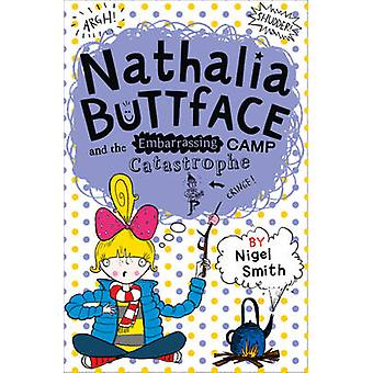 Nathalia Buttface and the Embarrassing Camp Catastrophe by Nigel Smit