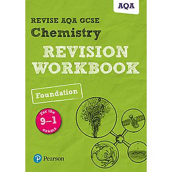 REVISE AQA GCSE Chemistry Foundation Revision Workbook - For the 9-1 E
