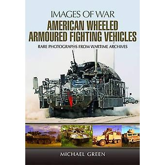 American Wheeled Armoured Fighting Vehicles by Michael Green - 978147