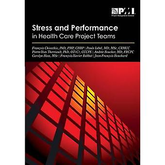 Stress and Performance in Health Care Project Teams by Francois Chioc
