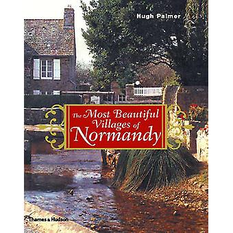The Most Beautiful Villages of Normandy by Hugh Palmer - Hugh Palmer