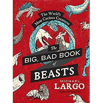 The Big Bad Book of Beasts: The World's Most Curious Creatures