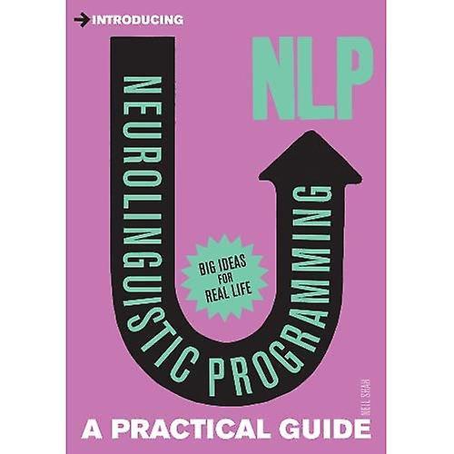 Introducing Neurolingustic Programming (nlp): A Practical Guide