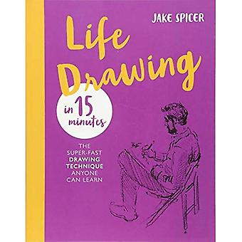 Life Drawing in 15 Minutes: Capture the beauty� of the human form (Draw in 15 Minutes)