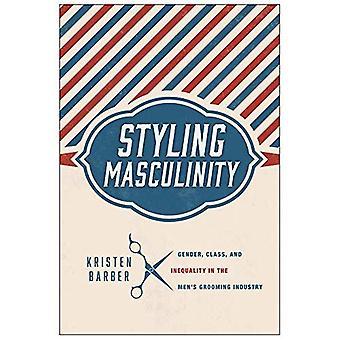 Styling Männlichkeit: Geschlecht, Klasse und Ungleichheit bei den Herren der Industrie Pflege