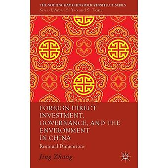 Foreign Direct Investment Governance and the Environment in China Regional Dimensions by Zhang & Jing