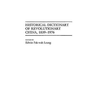 Historical Dictionary of Revolutionary China 18391976 by Leung & Edwin