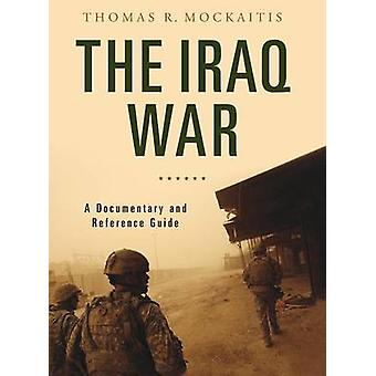 The Iraq War  A Documentary and Reference Guide by Thomas R Mockaitis