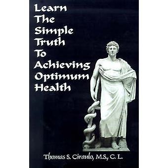 Leer de eenvoudige waarheid te bereiken optimale gezondheid door Ciraulo & Thomas S.