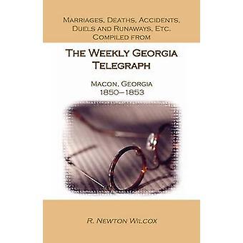Äktenskap dödsfall olyckor dueller och Runaways Etc. sammanställt från Georgiens Weekly Telegraph Macon Georgia 18501853 av Wilcox & R. Newton