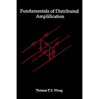 Fundamentals of Distributed Amplification by Wong & Thomas T. Y.
