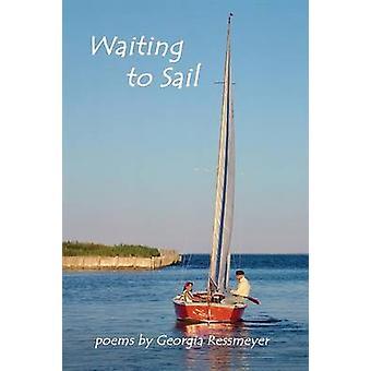 Waiting to Sail poems by Georgia Ressmeyer by Ressmeyer & Georgia
