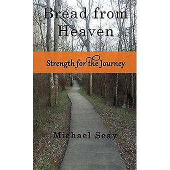 Bread from Heaven Strength for the Journey by Seay & Michael