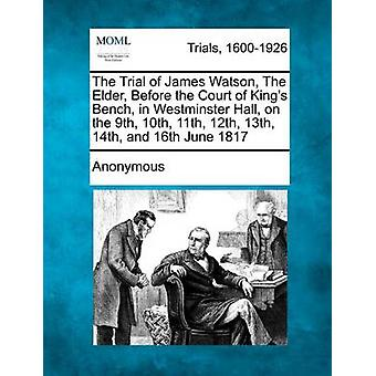 ジェームス ・ ワトソン 9 10 11 12 13 14 と 16 のウエストミン スター ホールでキングス ベンチの裁判所の前に年長者の試みを匿名 6 月 1 日