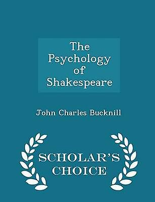 The Psychology of Shakespeare  Scholars Choice Edition by Bucknill & John Charles