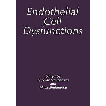 Endothelial Cell Dysfunctions by Edited by Maya Simionescu & Edited by N Simionescu