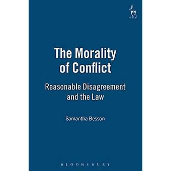 The Morality of Conflict Reasonable Disagreement and the Law by Besson & Samantha