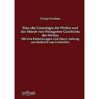 Eine alte Genealogie der Welfen und des Mnch von Weingarten Geschichte der Welfen by Grandaur & Georg
