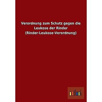 Verordnung Zum Schutz Gegen Die RinderLeukoseVerordnung Leukose Der Rinder par Ohne Autor