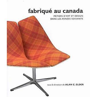 Fabrique Au Canada - Metiers D'Art Et Design Dans Les Annees Soixante