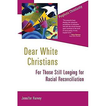 Dear White Christians - For Those Still Longing for Racial Reconciliat