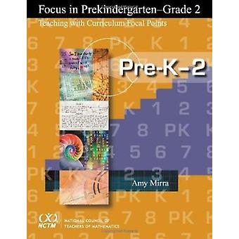 Focus in Grades Pre-K-2 - Teaching with Curriculum Focal Points by Amy