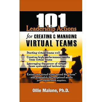 101 Leadership Actions for Creating and Managing Virtual Teams by Oll