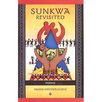 Sunkwa Revisited - Poems by Naana Banyiwa Horne - 9781592215478 Book